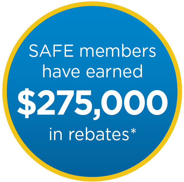 SAFE members have earned $210,000 in rebates*